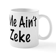 Ain't Done Zeke Mug