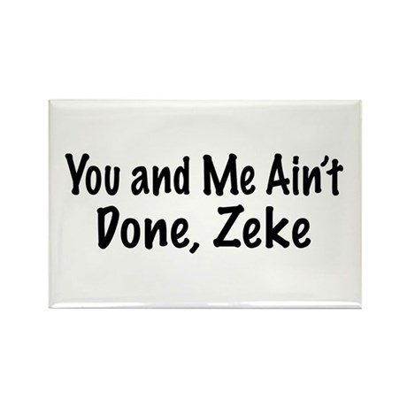 Ain't Done Zeke Rectangle Magnet