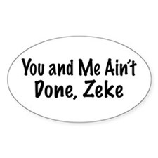 Ain't Done Zeke Stickers
