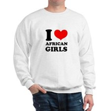 I Love African Girls Sweatshirt