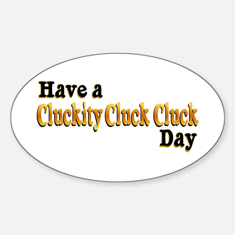 Cluckity Cluck Cluck Bumper Stickers