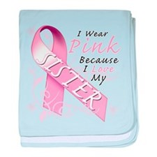 I Wear Pink Because I Love My Sister baby blanket