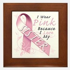I Wear Pink Because I Love My Sister Framed Tile