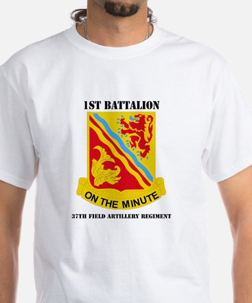 DUI - 1st Bn - 37th FA Regt with Text White T-Shir