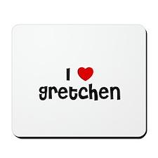 I * Gretchen Mousepad
