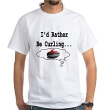 I'd Rather Be Curling.. Shirt