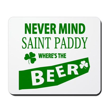 Never mind st paddy beer Mousepad
