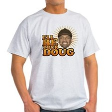 I'll Be Your Doug T-Shirt