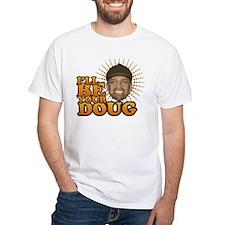 I'll Be Your Doug Shirt