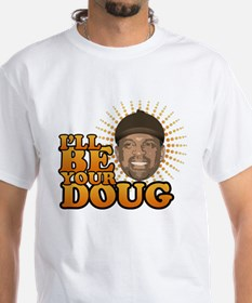 I'll Be Your Doug Shirt