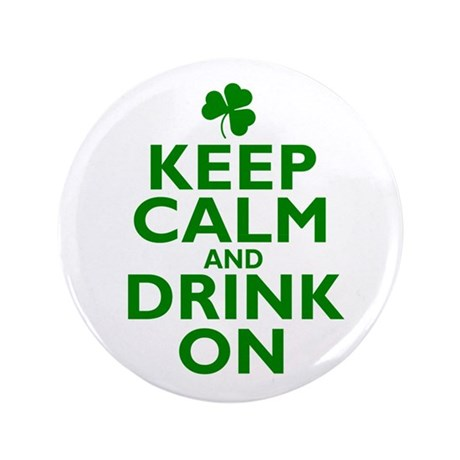 """Keep Calm and drink on Irish 3.5"""" Button"""