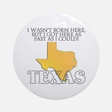 Got here fast! Texas Ornament (Round)