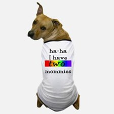 ha-ha I have two mommies with rainbow on two Dog T