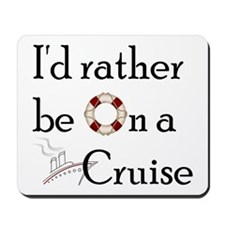 I'd Rather Cruise Mousepad