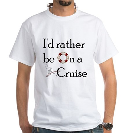 I'd Rather Cruise White T-Shirt