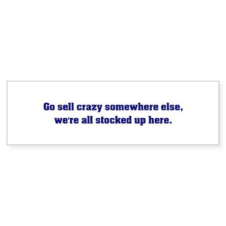 Go Sell Crazy Somewhere Else Sticker (Bumper)