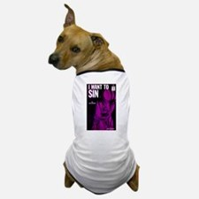 I Want to Sin Dog T-Shirt