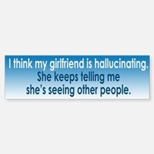 Hallucinating Girlfriend Bumper Bumper Sticker