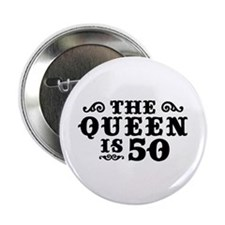 """The Queen is 50 2.25"""" Button"""