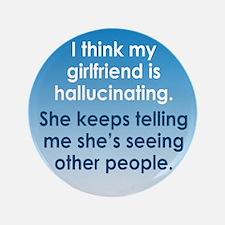 """Hallucinating Girlfriend 3.5"""" Button"""