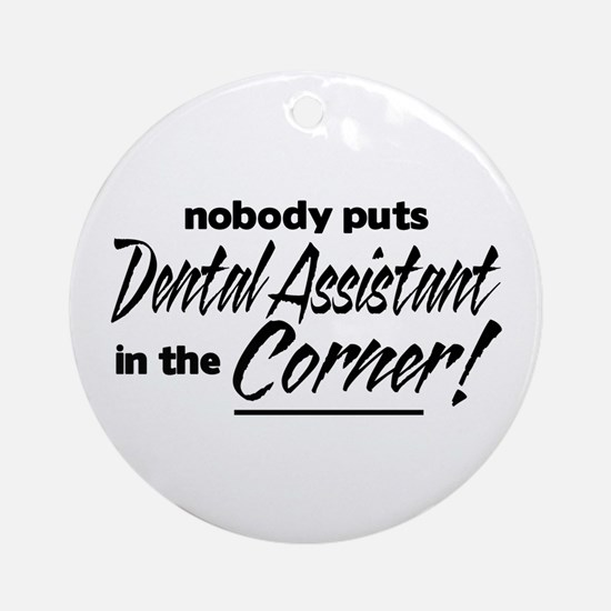 Dental Asst Nobody Corner Ornament (Round)