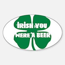 Irish You Were A Beer Sticker (Oval)