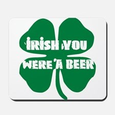 Irish You Were A Beer Mousepad