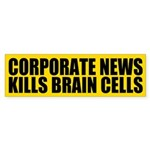 Corporate News Kills Brain Cells Bumper Sticker