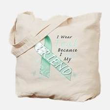 I Wear Teal Because I Love My Friend Tote Bag