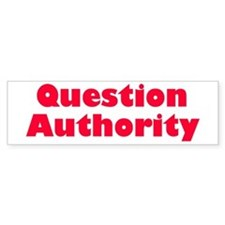 question authority... Bumper Bumper Sticker