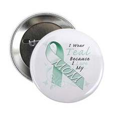 """I Wear Teal Because I Love My Mom 2.25"""" Button"""
