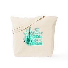 I'm Rockin' Teal for my Friend Tote Bag