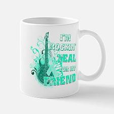 I'm Rockin' Teal for my Friend Mug