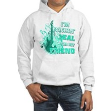 I'm Rockin' Teal for my Friend Hoodie