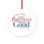 I'm Turning Bad Newz Good Ornament (Round)