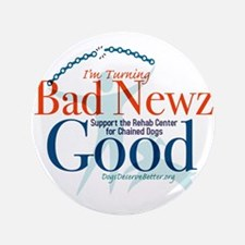 "I'm Turning Bad Newz Good 3.5"" Button"
