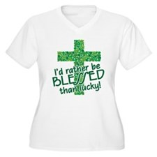 RATHER BE BLESSED THAN LUCKY! T-Shirt