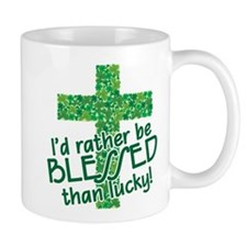 RATHER BE BLESSED THAN LUCKY! Mug