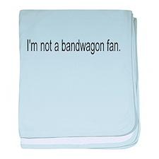 I'm Not a Bandwagon Fan baby blanket