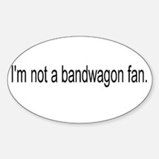 I'm Not a Bandwagon Fan Sticker (Oval)