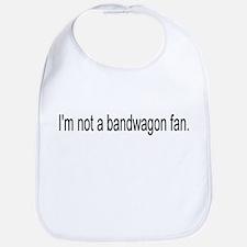 I'm Not a Bandwagon Fan Bib