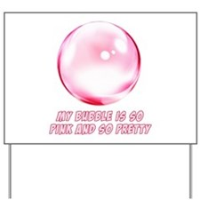 My Bubble is So Pink and So Pretty Yard Sign
