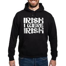 'Irish I Were Irish' Hoodie