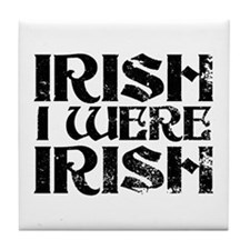 'Irish I Were Irish' Tile Coaster