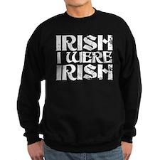 'Irish I Were Irish' Sweatshirt