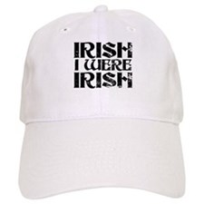 'Irish I Were Irish' Baseball Cap