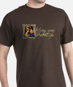 Mary was Pro-Life T-Shirt