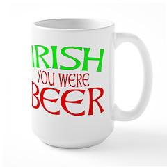 IRISH YOU WERE BEER Large Mug