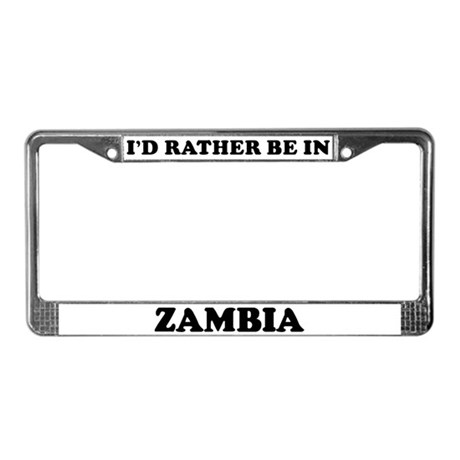 Rather be in Zambia License Plate Frame