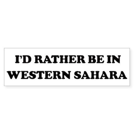 Rather be in Western Sahara Bumper Sticker